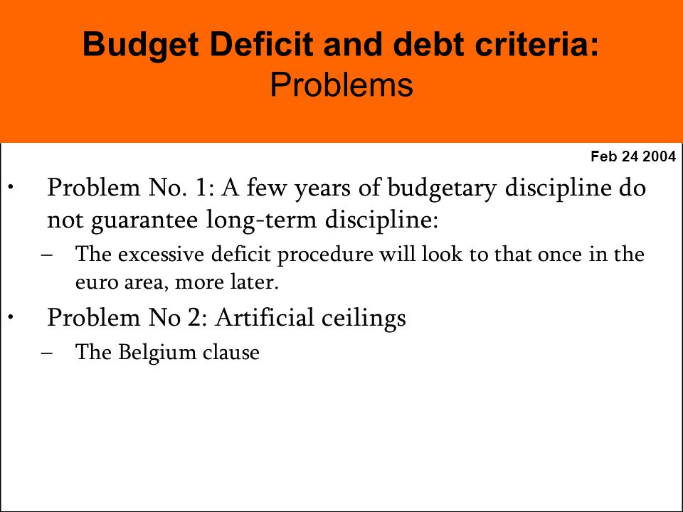 Feb 24 2004 Problem No. 1: A few years of budgetary discipline do not guarantee long-term discipline: –The excessive deficit procedure will look to th