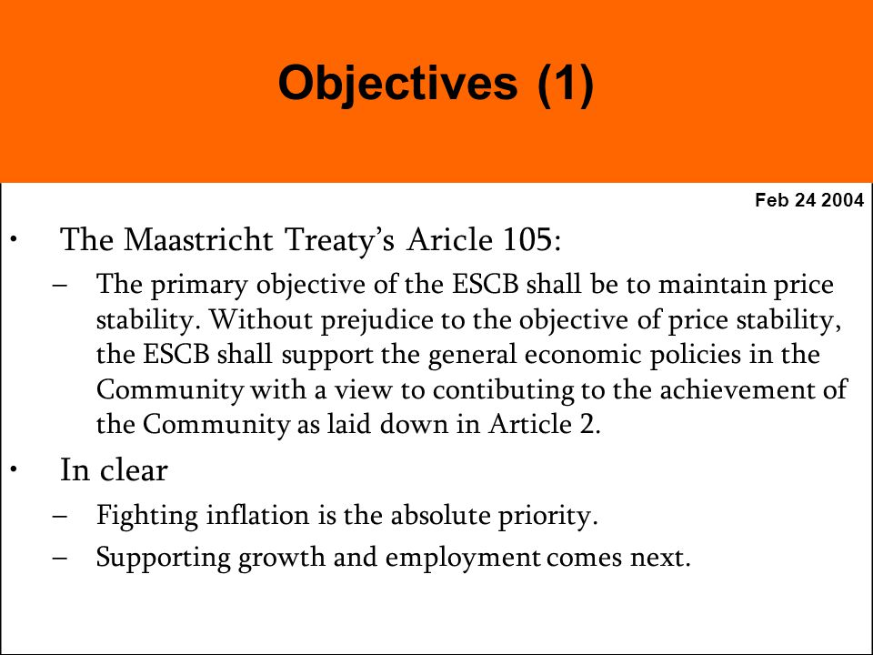 Feb The Maastricht Treatys Aricle 105: –The primary objective of the ESCB shall be to maintain price stability.