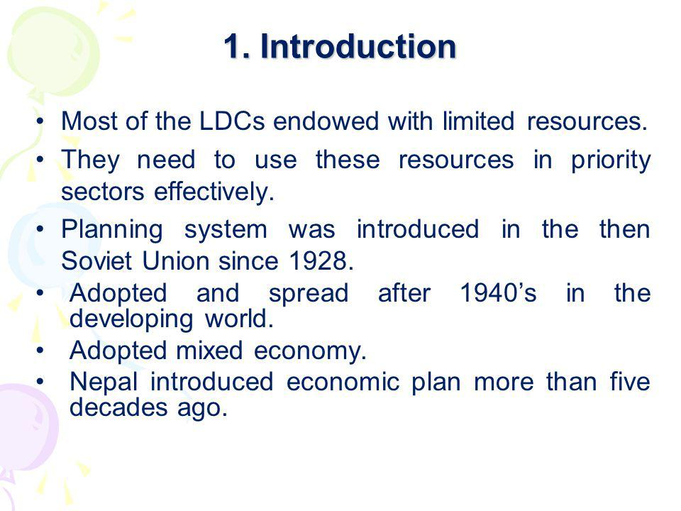 1. Introduction Most of the LDCs endowed with limited resources. They need to use these resources in priority sectors effectively. Planning system was