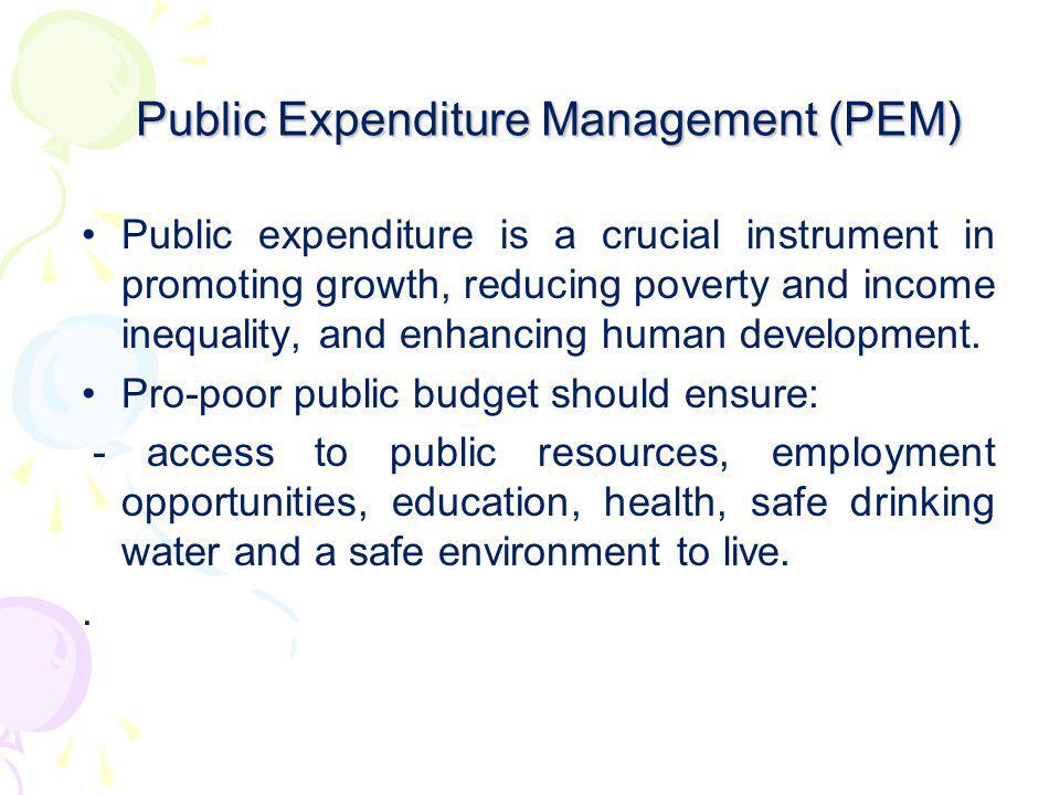 Public Expenditure Management (PEM) Public Expenditure Management (PEM) Public expenditure is a crucial instrument in promoting growth, reducing pover