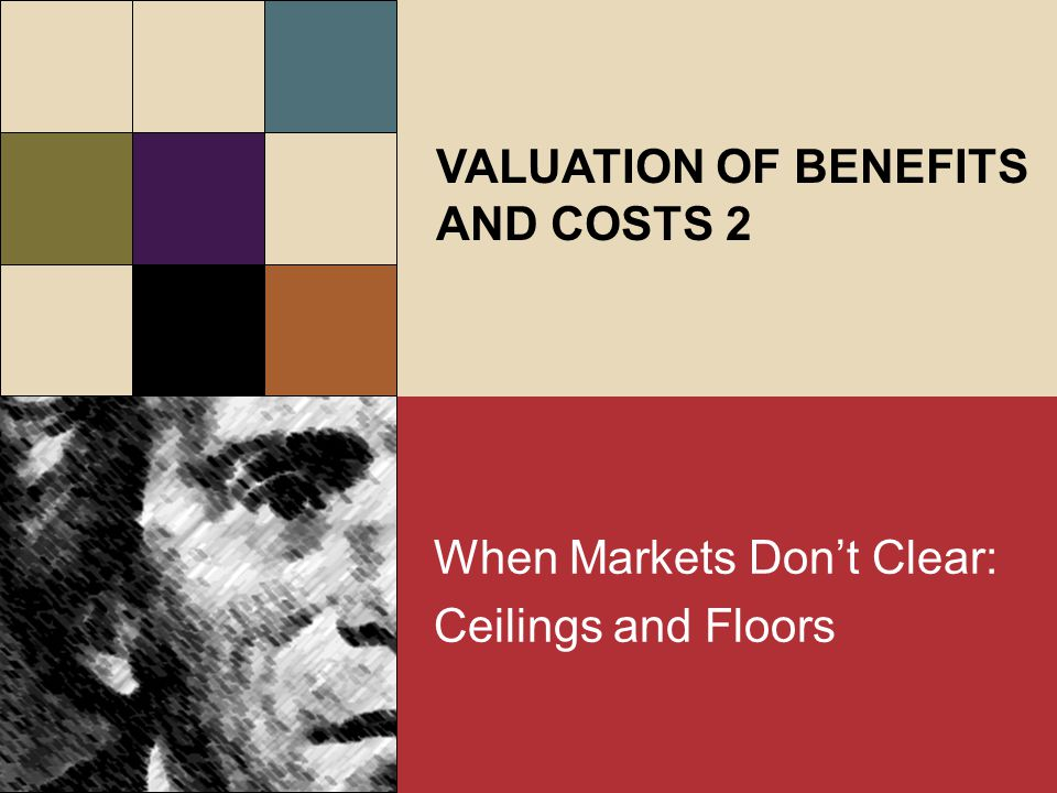 When Markets Dont Clear: Ceilings and Floors When Markets Dont Clear: Ceilings and Floors VALUATION OF BENEFITS AND COSTS 2