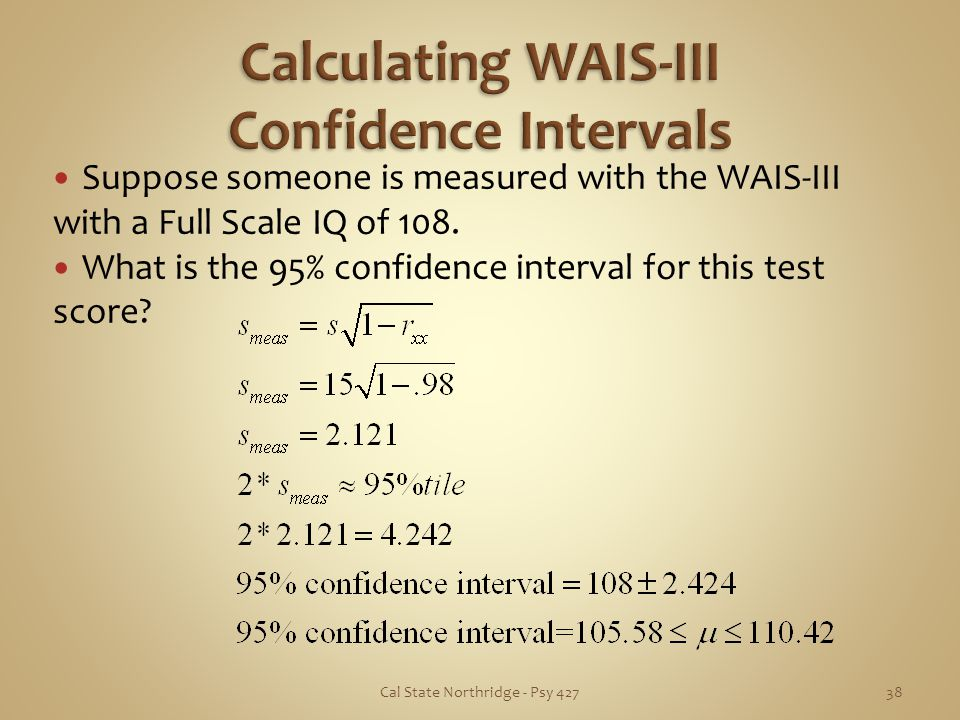 Suppose someone is measured with the WAIS-III with a Full Scale IQ of 108. What is the 95% confidence interval for this test score? Cal State Northrid