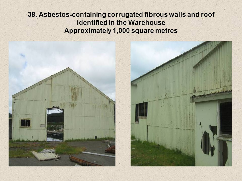 38. Asbestos-containing corrugated fibrous walls and roof identified in the Warehouse Approximately 1,000 square metres