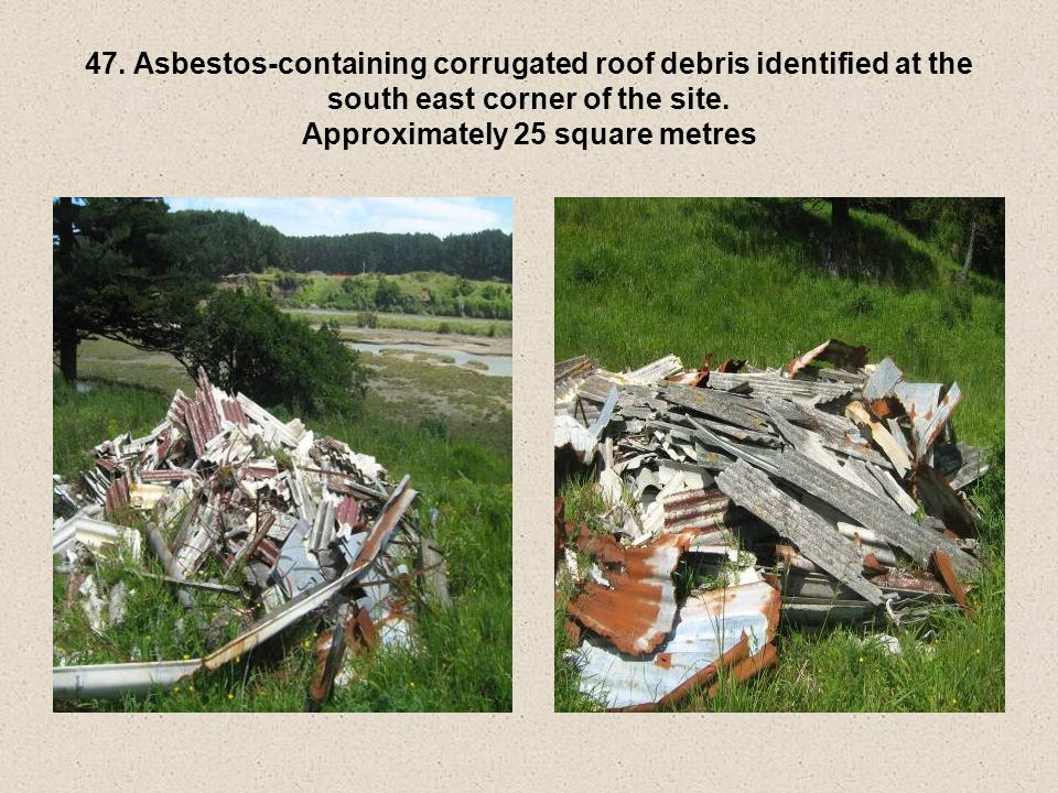 47. Asbestos-containing corrugated roof debris identified at the south east corner of the site.