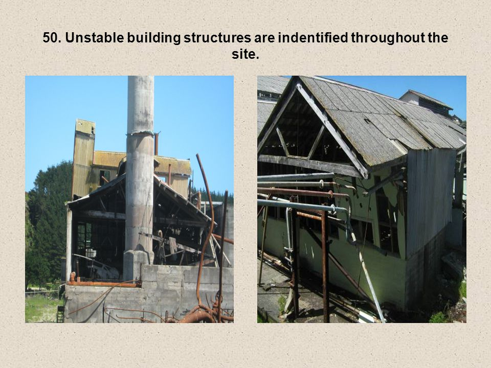 50. Unstable building structures are indentified throughout the site.