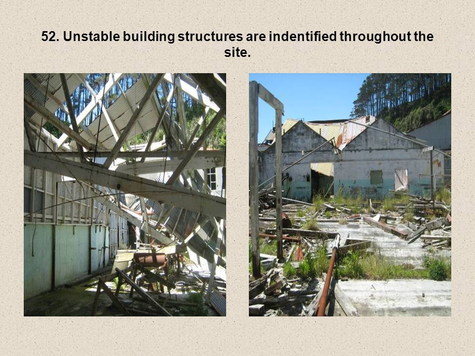 52. Unstable building structures are indentified throughout the site.