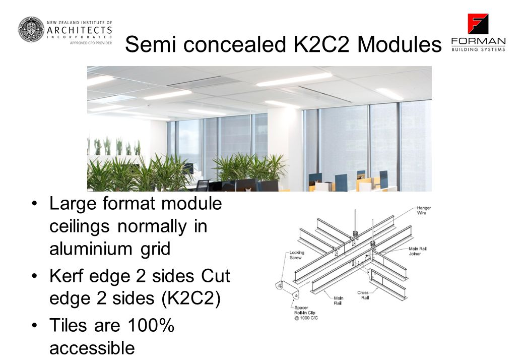 Semi concealed K2C2 Modules Large format module ceilings normally in aluminium grid Kerf edge 2 sides Cut edge 2 sides (K2C2) Tiles are 100% accessibl