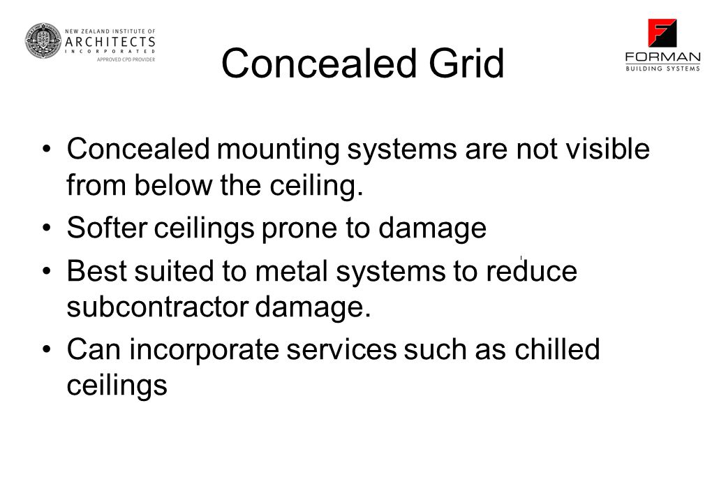 Concealed Grid Concealed mounting systems are not visible from below the ceiling.