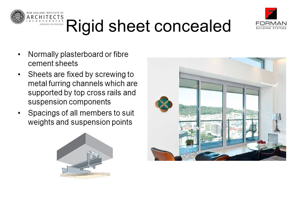 Rigid sheet concealed Normally plasterboard or fibre cement sheets Sheets are fixed by screwing to metal furring channels which are supported by top c
