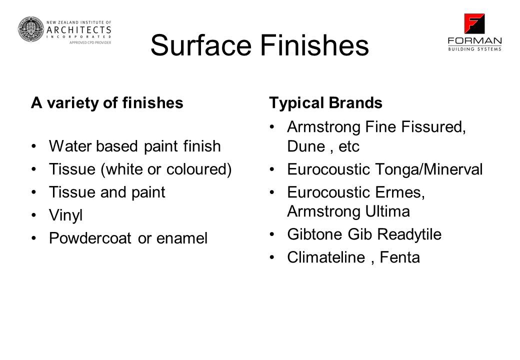 Surface Finishes A variety of finishes Water based paint finish Tissue (white or coloured) Tissue and paint Vinyl Powdercoat or enamel Typical Brands
