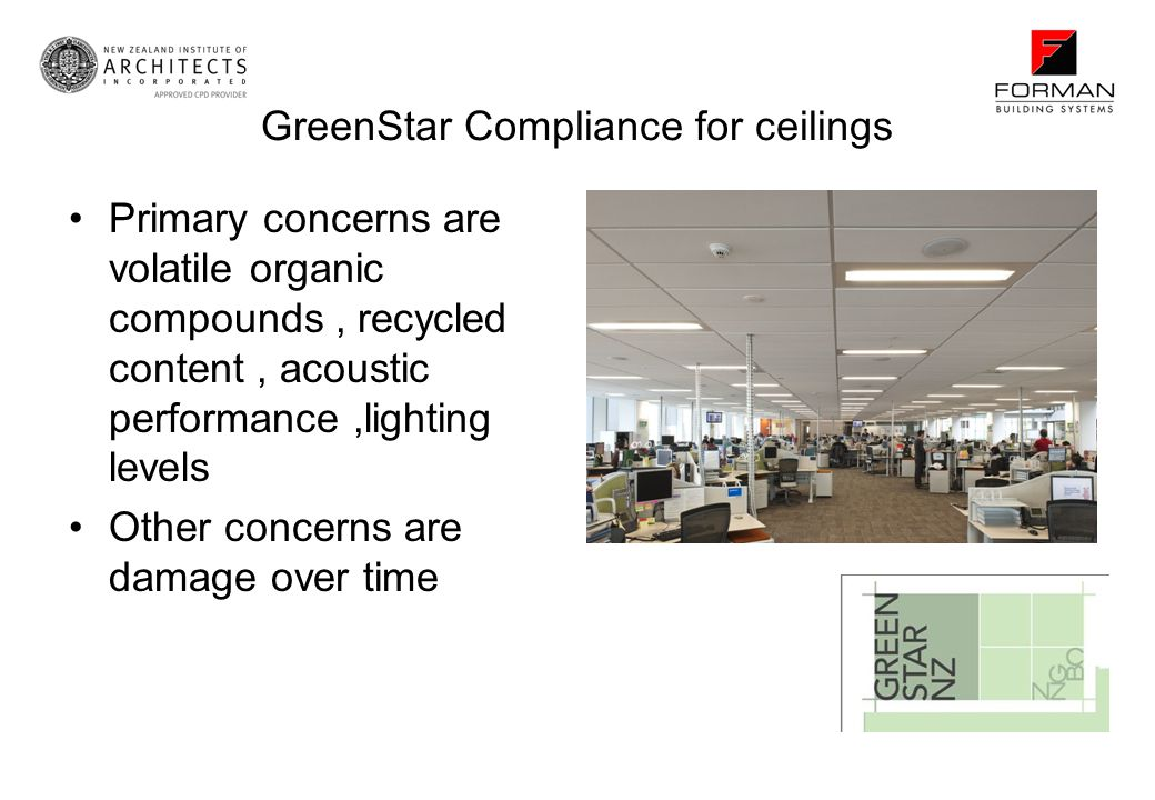 GreenStar Compliance for ceilings Primary concerns are volatile organic compounds, recycled content, acoustic performance,lighting levels Other concerns are damage over time