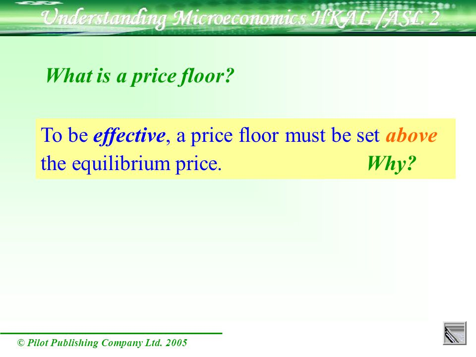 © Pilot Publishing Company Ltd. 2005 What is a price floor.