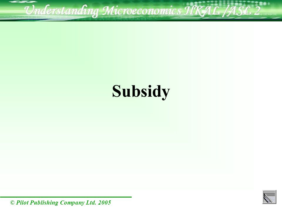 © Pilot Publishing Company Ltd. 2005 Subsidy