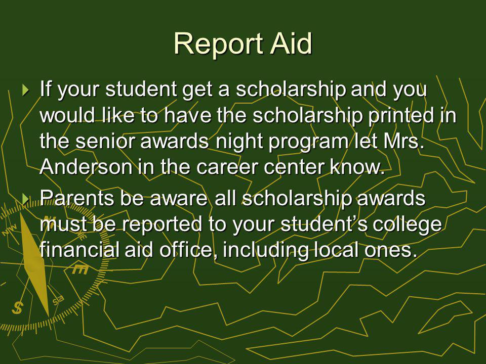 Report Aid If your student get a scholarship and you would like to have the scholarship printed in the senior awards night program let Mrs.