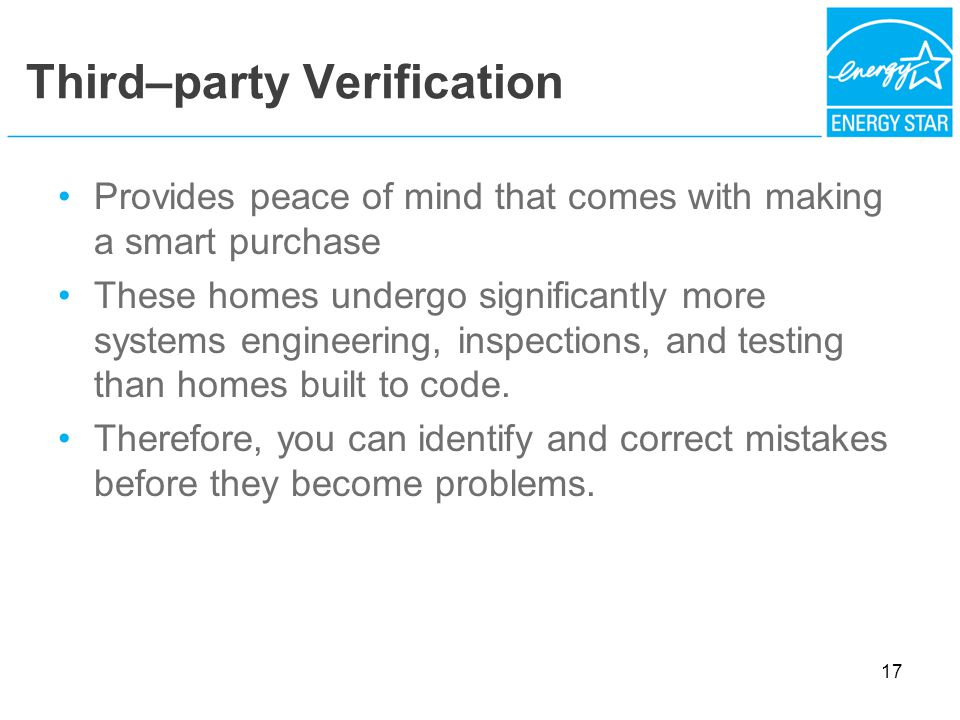 Third–party Verification Provides peace of mind that comes with making a smart purchase These homes undergo significantly more systems engineering, inspections, and testing than homes built to code.