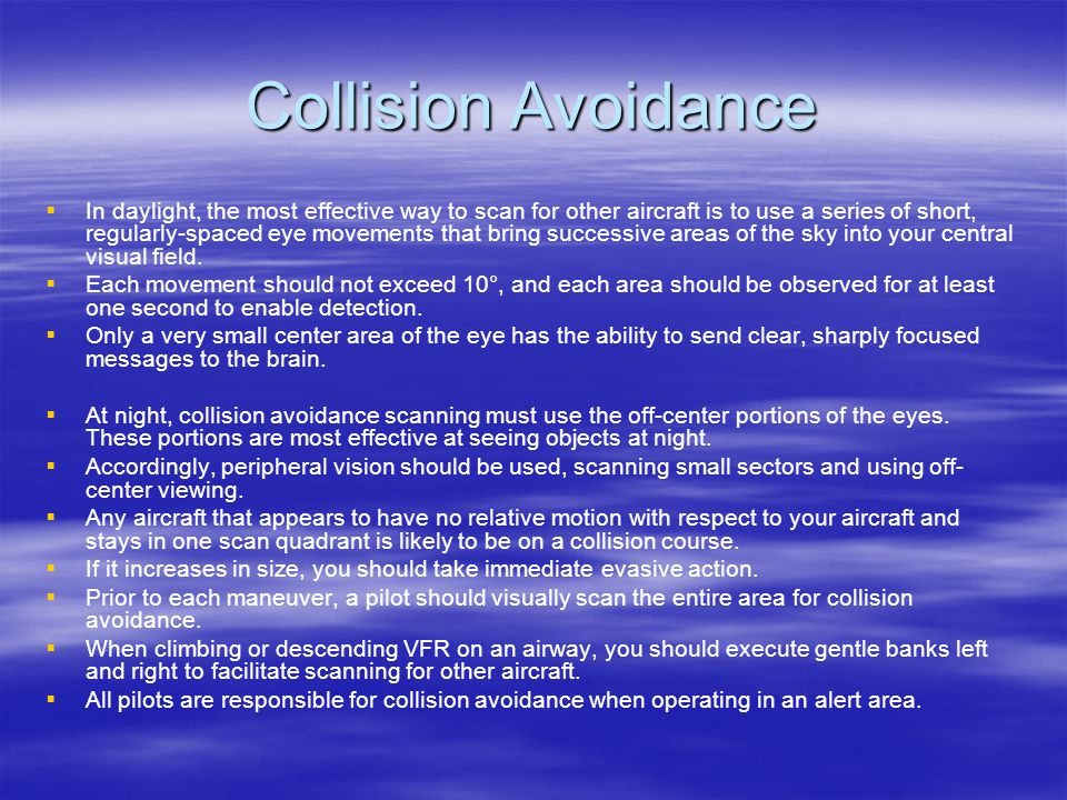 Collision Avoidance In daylight, the most effective way to scan for other aircraft is to use a series of short, regularly-spaced eye movements that br