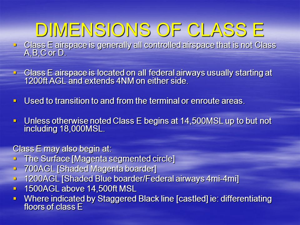 DIMENSIONS OF CLASS E Class E airspace is generally all controlled airspace that is not Class A,B,C or D. Class E airspace is generally all controlled