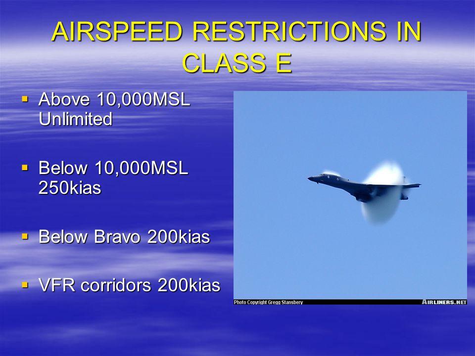 AIRSPEED RESTRICTIONS IN CLASS E Above 10,000MSL Unlimited Above 10,000MSL Unlimited Below 10,000MSL 250kias Below 10,000MSL 250kias Below Bravo 200ki