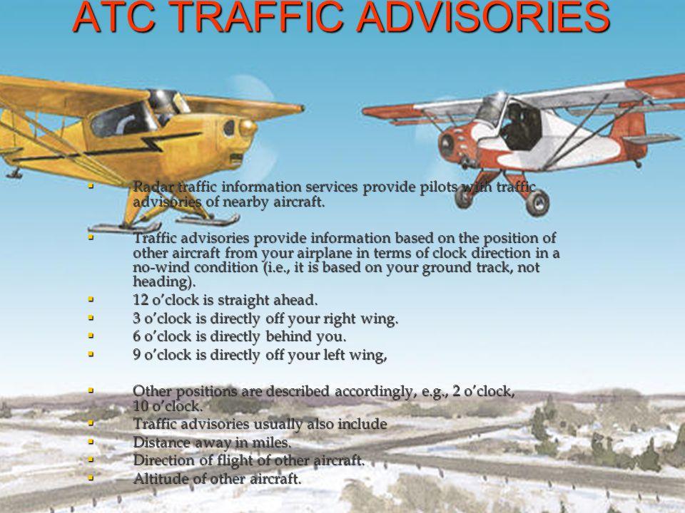 ATC TRAFFIC ADVISORIES Radar traffic information services provide pilots with traffic advisories of nearby aircraft. Radar traffic information service