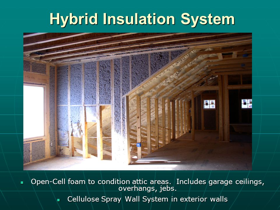 Hybrid Insulation System Hybrid Insulation System Open-Cell foam to condition attic areas.