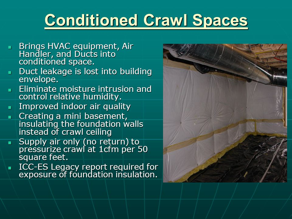 Conditioned Crawl Spaces Brings HVAC equipment, Air Handler, and Ducts into conditioned space.