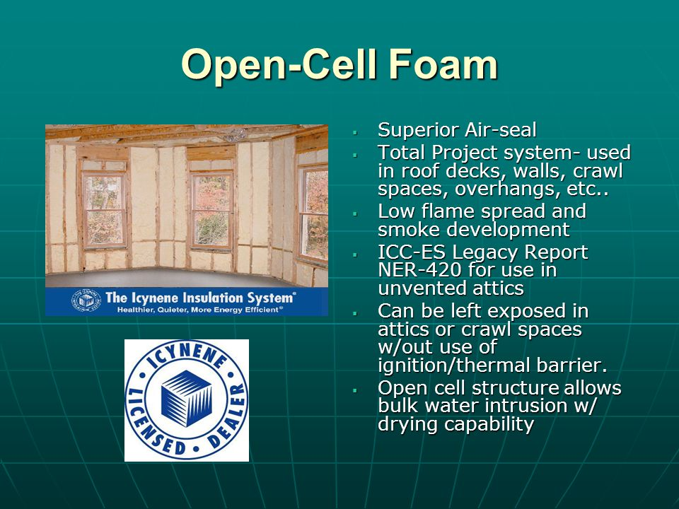 Open-Cell Foam Superior Air-seal Superior Air-seal Total Project system- used in roof decks, walls, crawl spaces, overhangs, etc.. Total Project syste