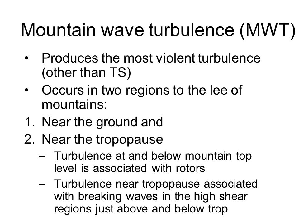 Mountain Strongest wind speed and turbulence on downwind side, also warm and dry Air flow over mountains Orographic cloud and possible IMC conditions