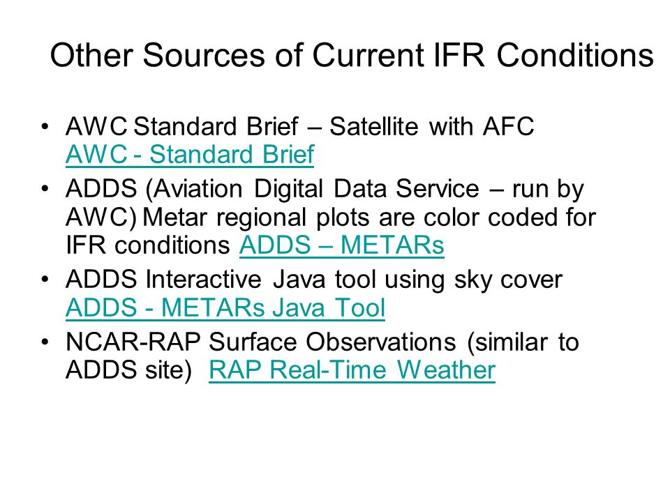 Identification of Current IFR Conditions AWC - Aviation Weather Center –red dots IFR, magenta dots LIFR, blue dots MVFR Also shows Icing and Turbulenc