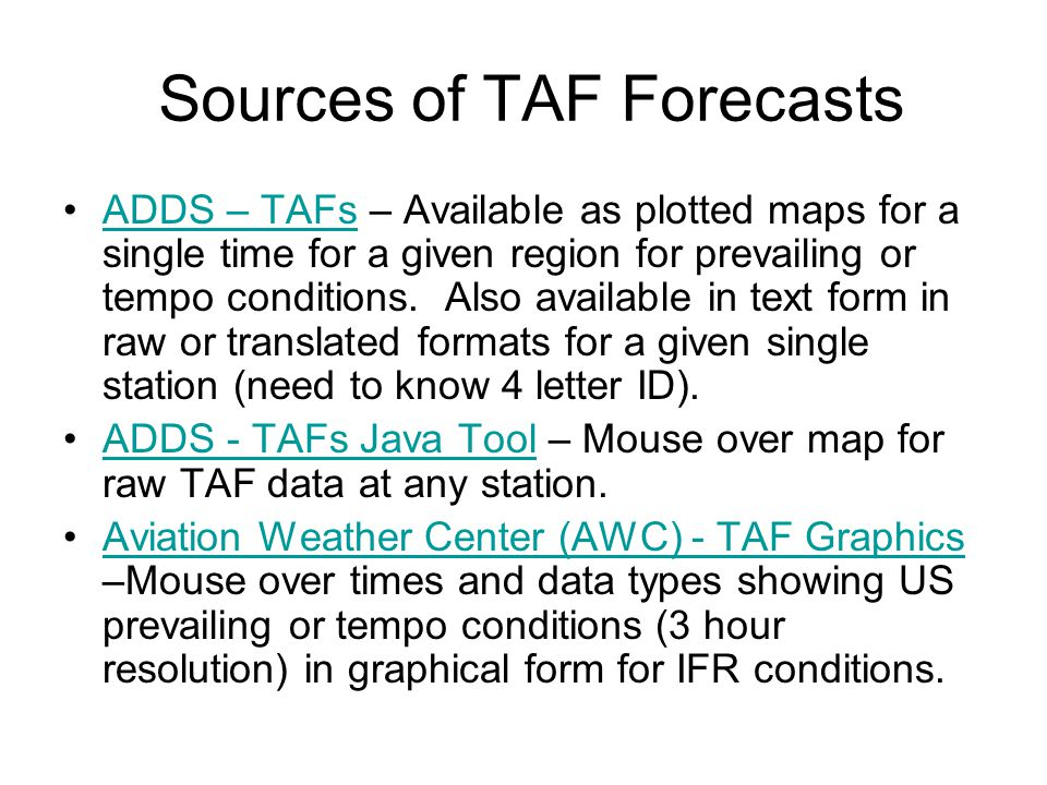 IFR Forecast Products Terminal Area Forecast (TAF) – Text product issued by WFOs for selected airports. Hourly resolution of prevailing and temporary