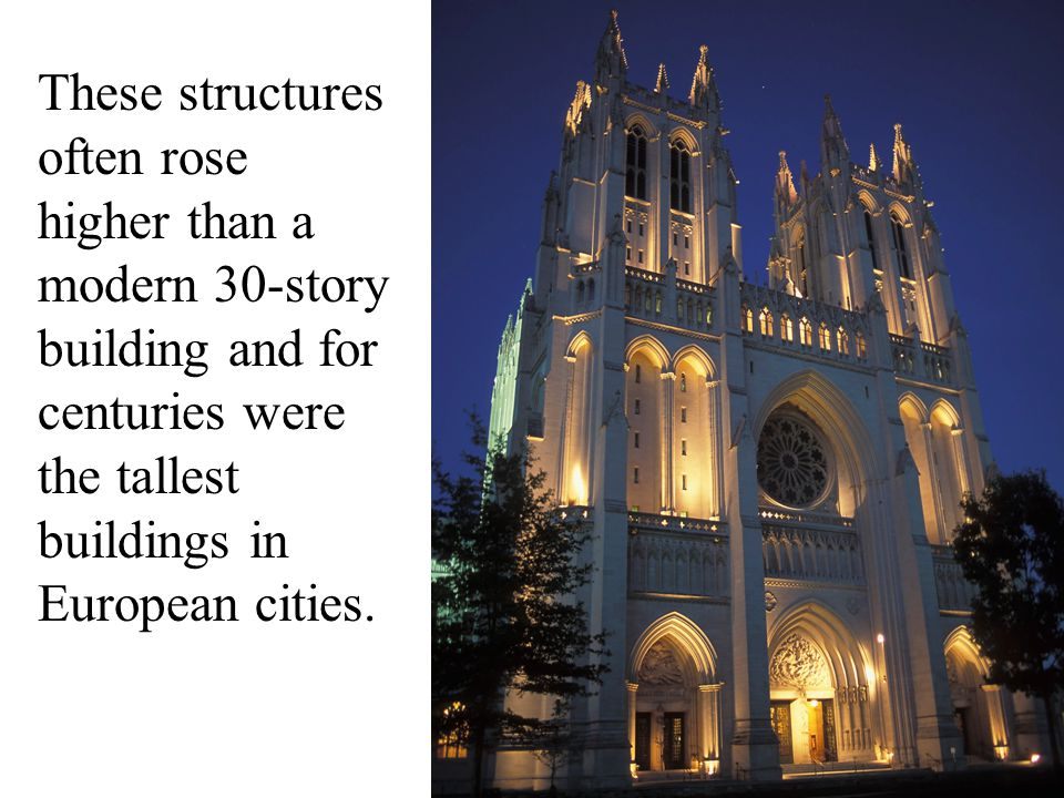 These structures often rose higher than a modern 30-story building and for centuries were the tallest buildings in European cities.