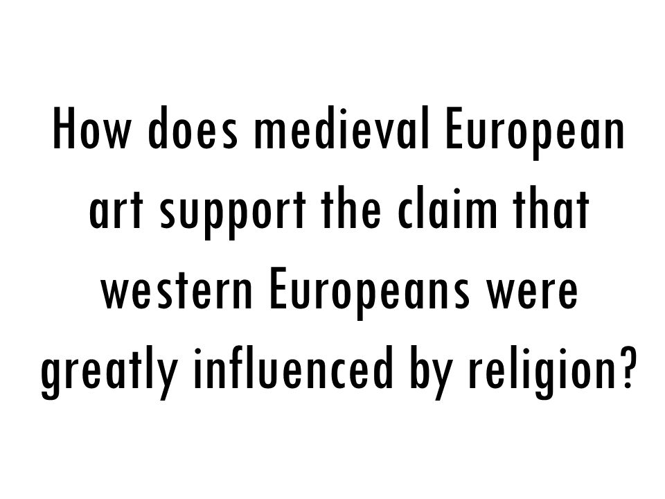 How does medieval European art support the claim that western Europeans were greatly influenced by religion