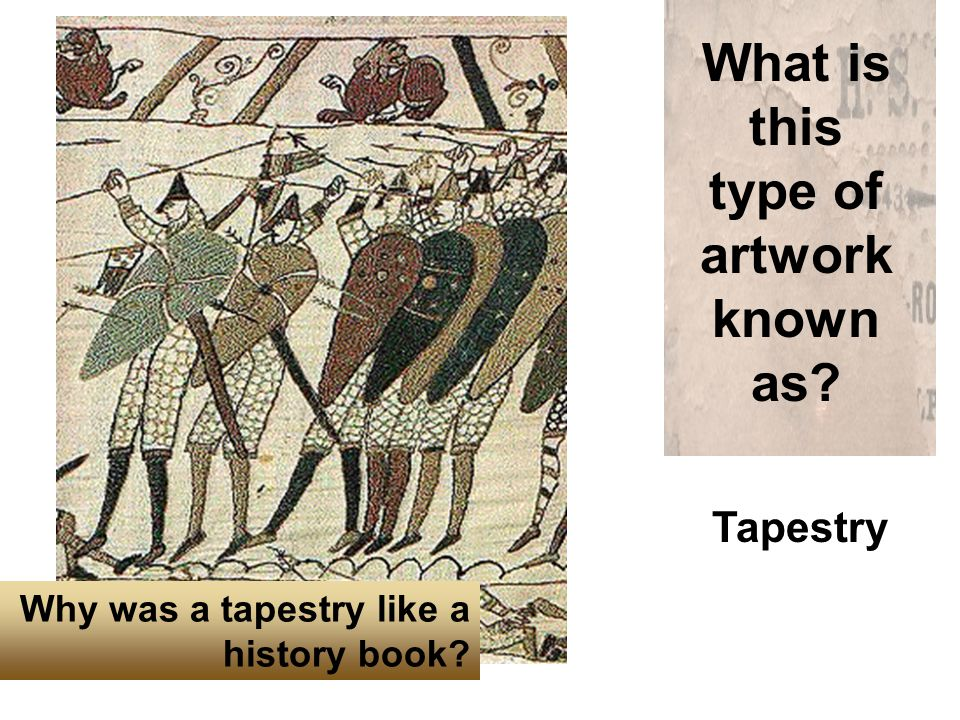 What is this type of artwork known as Tapestry Why was a tapestry like a history book