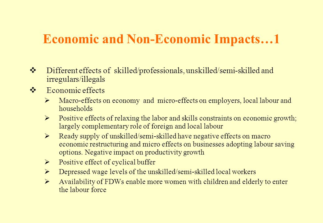 Economic and Non-Economic Impacts…1 Different effects of skilled/professionals, unskilled/semi-skilled and irregulars/illegals Economic effects Macro-