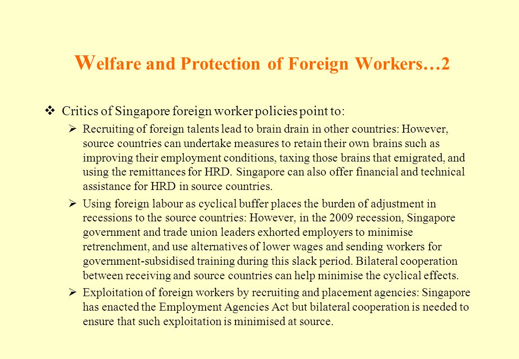 W elfare and Protection of Foreign Workers…2 Critics of Singapore foreign worker policies point to: Recruiting of foreign talents lead to brain drain