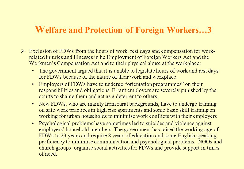 W elfare and Protection of Foreign Workers…3 Exclusion of FDWs from the hours of work, rest days and compensation for work- related injuries and illne