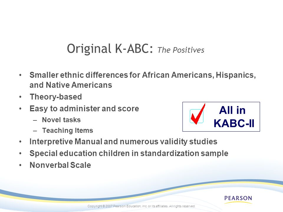 Copyright © 2007 Pearson Education, inc. or its affiliates. All rights reserved. Original K-ABC: The Positives Smaller ethnic differences for African