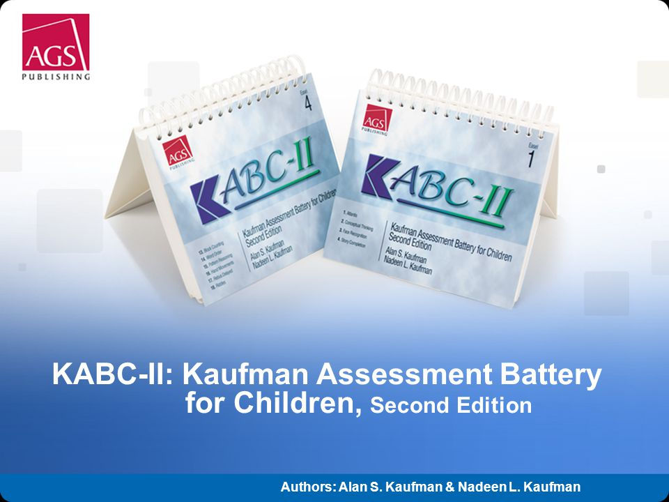 Copyright © 2007 Pearson Education, inc. or its affiliates. All rights reserved. KABC-II: Kaufman Assessment Battery for Children, Second Edition Auth