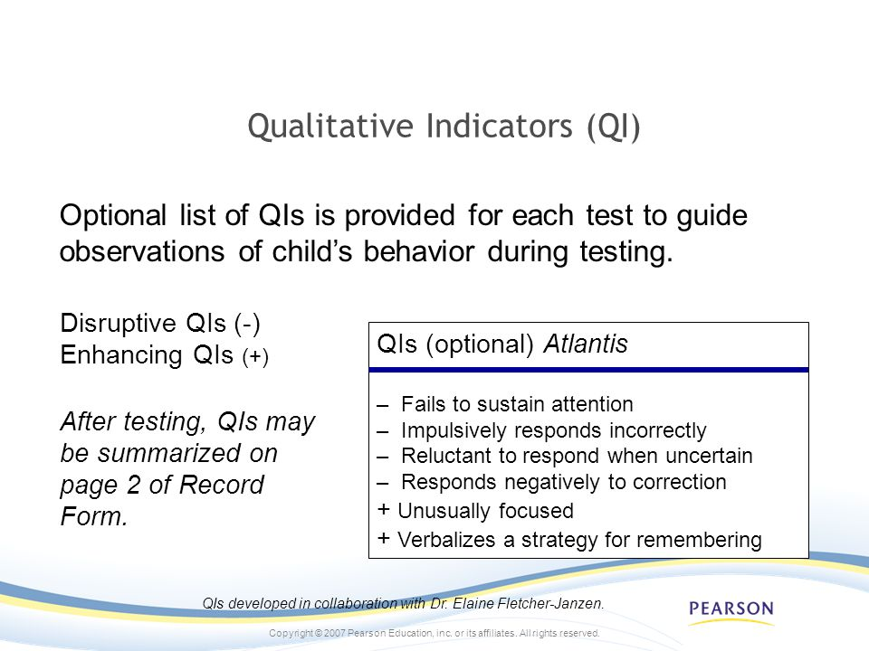 Copyright © 2007 Pearson Education, inc. or its affiliates. All rights reserved. Qualitative Indicators (QI) Optional list of QIs is provided for each