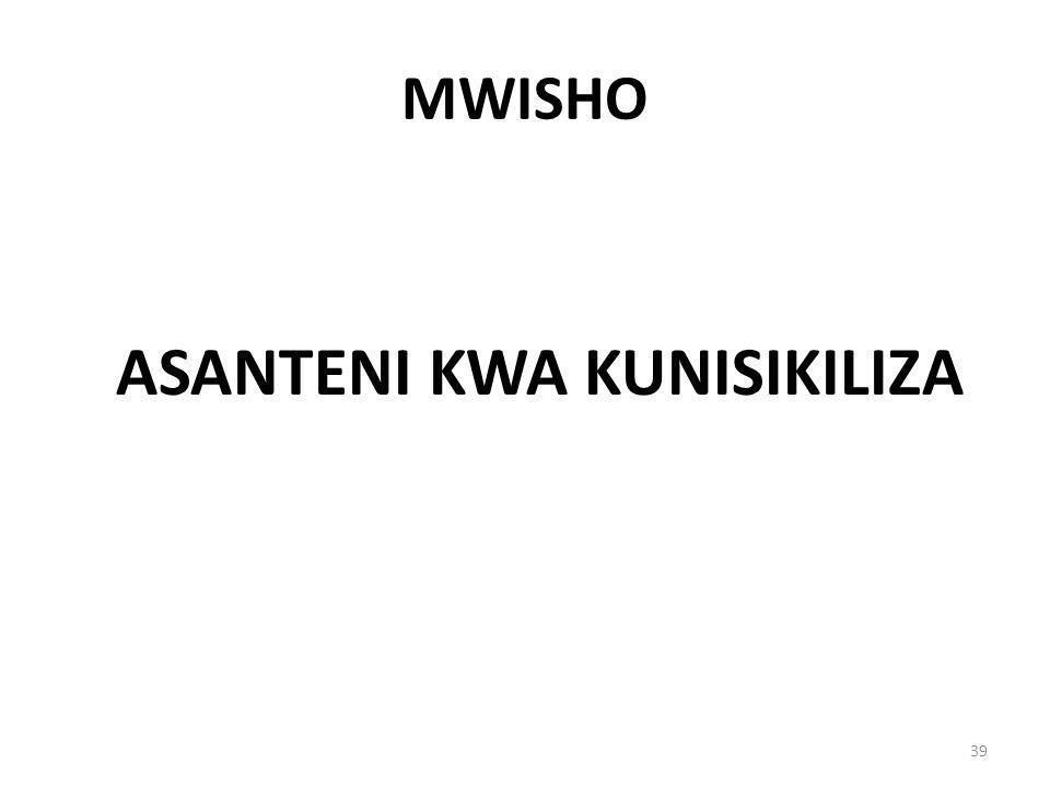 MWISHO ASANTENI KWA KUNISIKILIZA 39