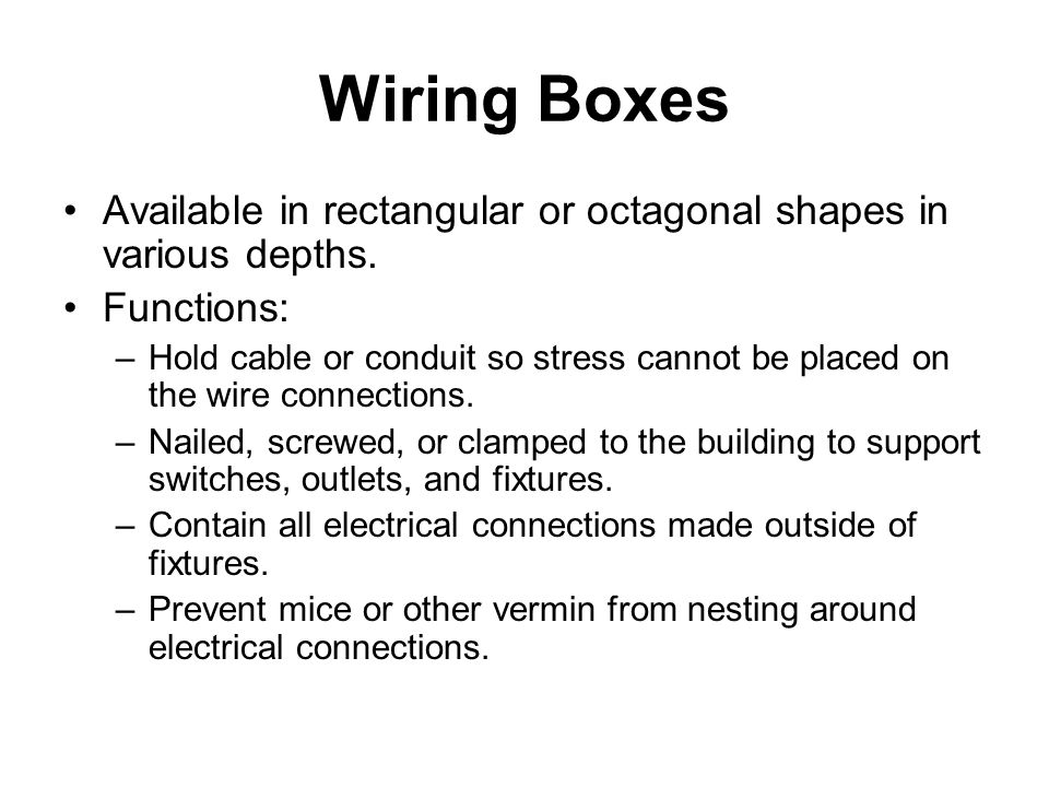Wiring Boxes Available in rectangular or octagonal shapes in various depths.