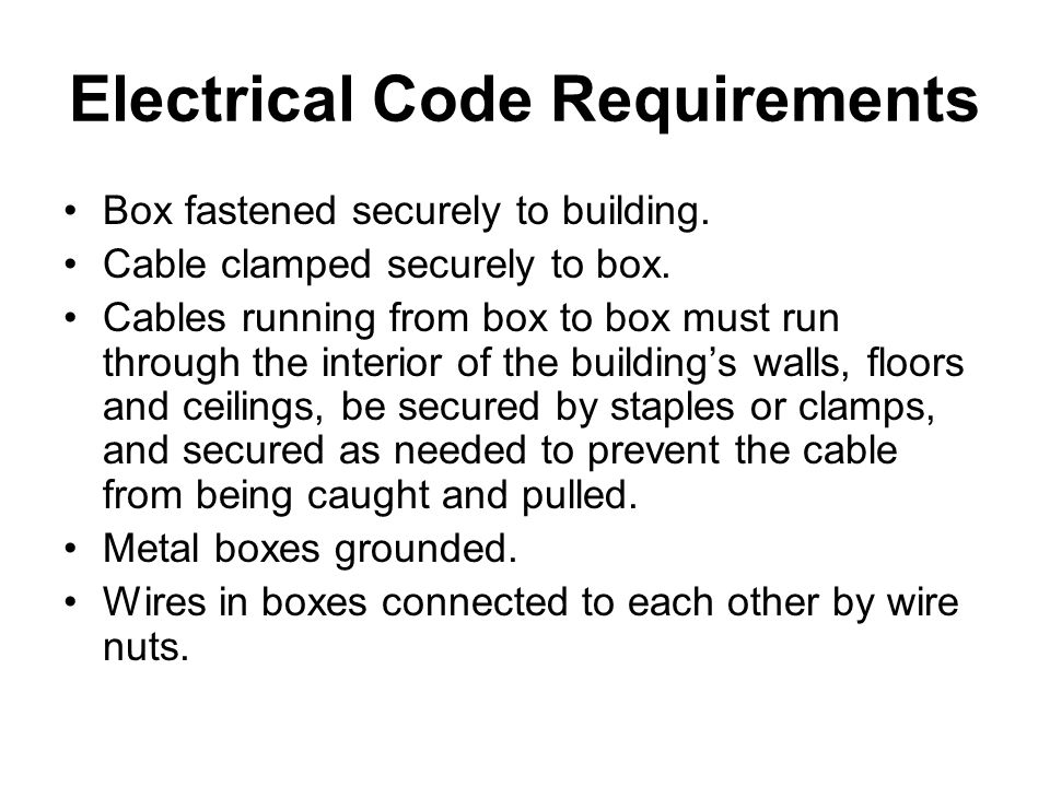 Electrical Code Requirements Box fastened securely to building.