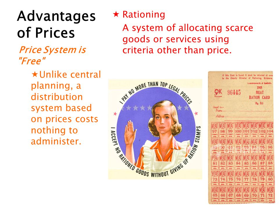 Advantages of Prices Rationing A system of allocating scarce goods or services using criteria other than price. Price System is
