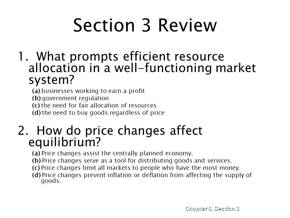 Section 3 Review 1. What prompts efficient resource allocation in a well-functioning market system? (a) businesses working to earn a profit (b) govern