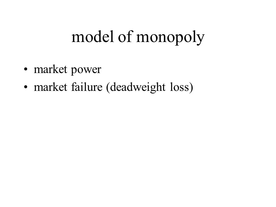 model of monopoly market power market failure (deadweight loss)