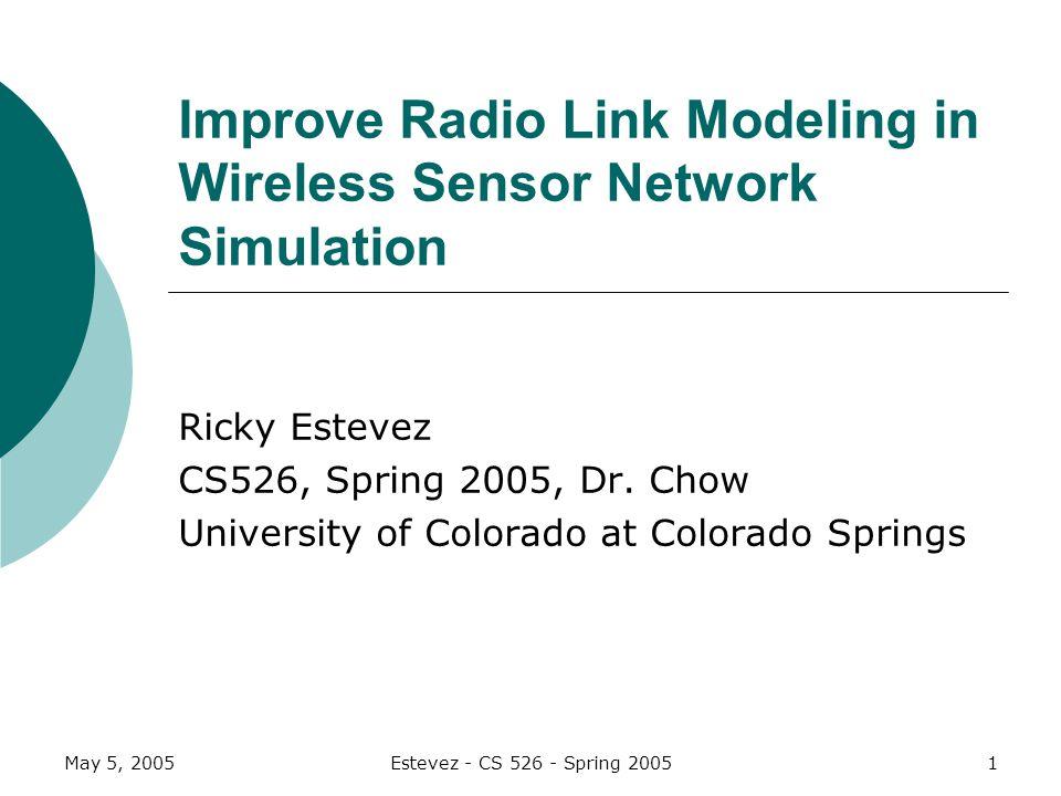 May 5, 2005Estevez - CS 526 - Spring 200512 Plugin Model Comparison VariablesRadio Model PluginObstructed Radio Model Plugin DistanceYes RF signal typeNo Obstruction attenuationNoYes 2D ObstructionsNoYes 3D ObstructionsNo