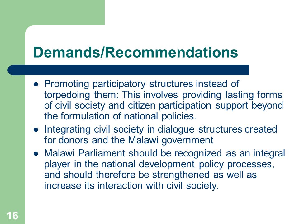 16 Demands/Recommendations Promoting participatory structures instead of torpedoing them: This involves providing lasting forms of civil society and citizen participation support beyond the formulation of national policies.