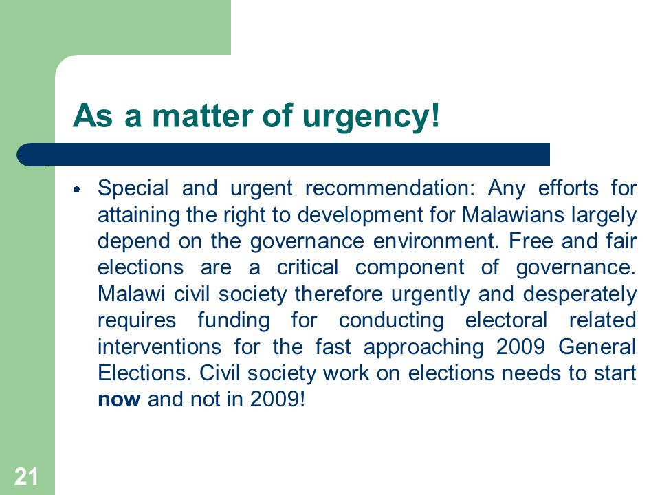 21 As a matter of urgency! Special and urgent recommendation: Any efforts for attaining the right to development for Malawians largely depend on the g
