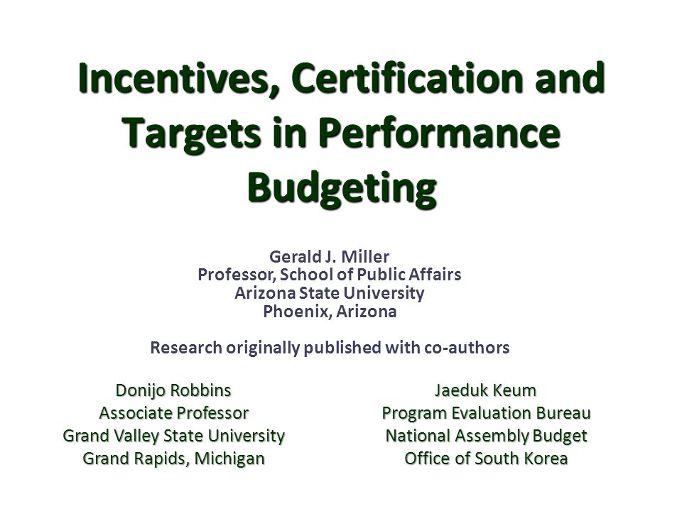 Incentives, Certification and Targets in Performance Budgeting Gerald J.