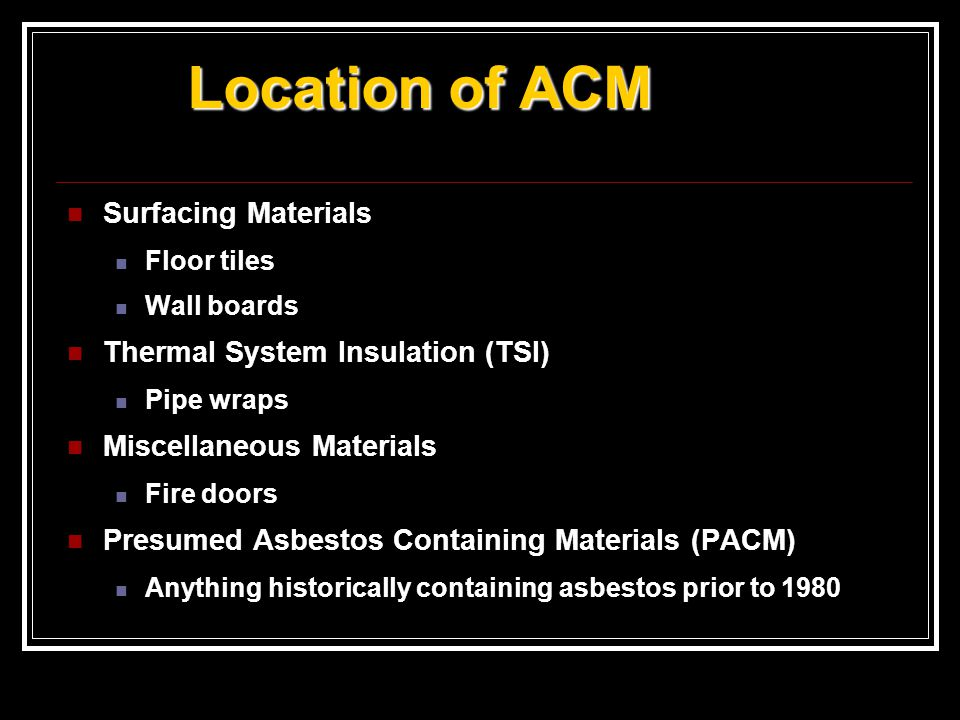 Categories of ACM Used in Buildings Surfacing Materials -- ACM sprayed or troweled on surfaces (walls, ceilings, structural members) for acoustical, decorative, or fireproofing purposes.