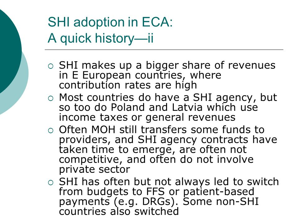SHI adoption in ECA: A quick historyii SHI makes up a bigger share of revenues in E European countries, where contribution rates are high Most countri